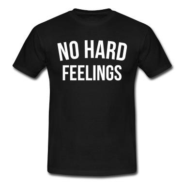 No Hard Feelings T-Shirt | Spreadshirt | ID: 23792864