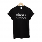 Cheers Bitches T Shirt £10   Free UK Delivery   10% OFF