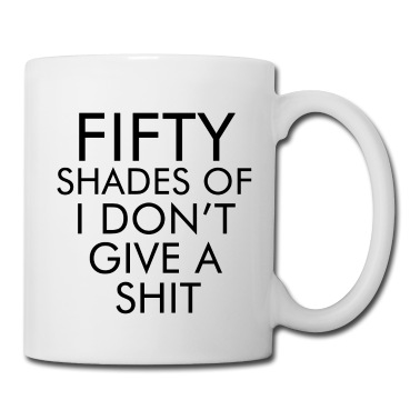 Fifty shades of I don't give a shit Mug | Spreadshirt | ID: 24873288