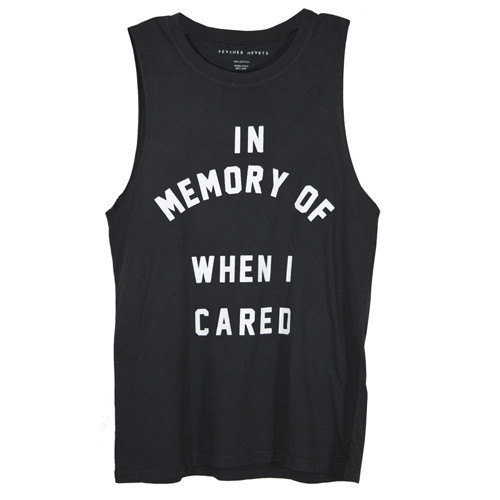 In Memory of when I cared tank by FreshSelect on Etsy on Wanelo