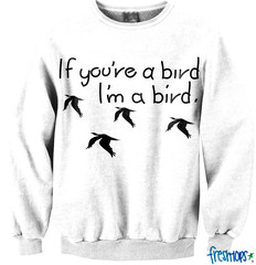 If you're a bird I'm a bird Crewneck - Fresh-tops.com