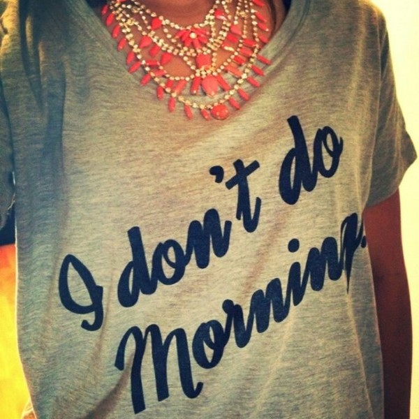t-shirt i don't do mornings mornings