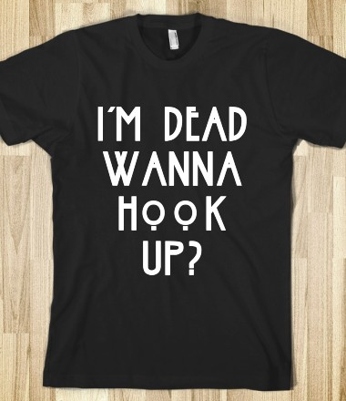 I'm Dead Wanna Hook Up - TV Madness - Skreened T-shirts, Organic Shirts, Hoodies, Kids Tees, Baby One-Pieces and Tote Bags Custom T-Shirts, Organic Shirts, Hoodies, Novelty Gifts, Kids Apparel, Baby One-Pieces | Skreened - Ethical Custom Apparel
