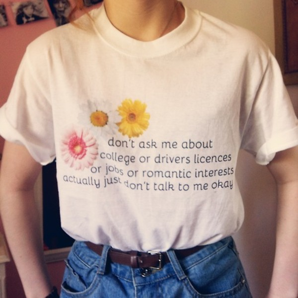 t-shirt shirt tumblr clothes basic floral casual white quote on it cute pretty vinatge t-shirt drivers licences jobs quote on it saying nice graphic tee funny shirt funny flowers pink yellow t-shirt plain shirt cotton happy t-shirt romantic life orange daisy skirt floral grunge girl quote on it