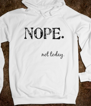 nope not today - glamfoxx.com - Skreened T-shirts, Organic Shirts, Hoodies, Kids Tees, Baby One-Pieces and Tote Bags Custom T-Shirts, Organic Shirts, Hoodies, Novelty Gifts, Kids Apparel, Baby One-Pieces | Skreened - Ethical Custom Apparel