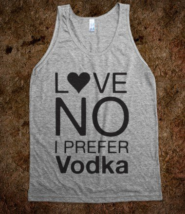 Love? No I Prefer Vodka - fiffypie - Skreened T-shirts, Organic Shirts, Hoodies, Kids Tees, Baby One-Pieces and Tote Bags on Wanelo