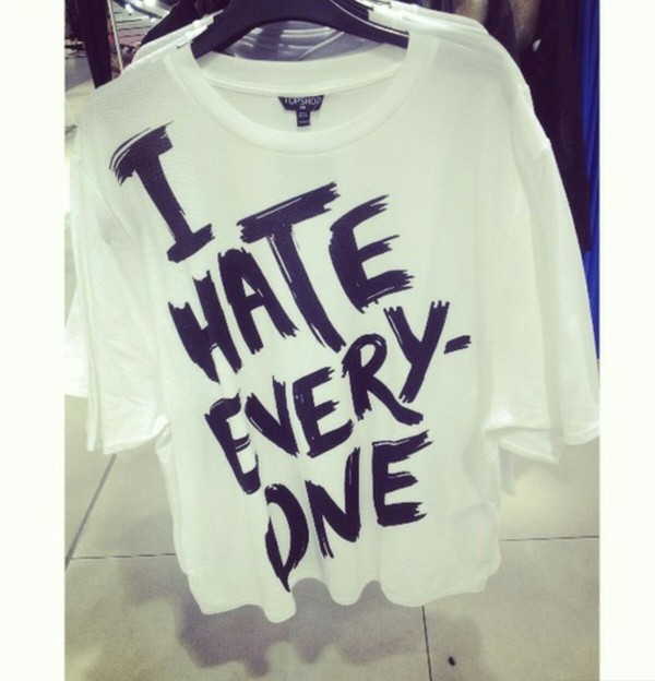 t-shirt i hate everyone t-shirt white black quote on it