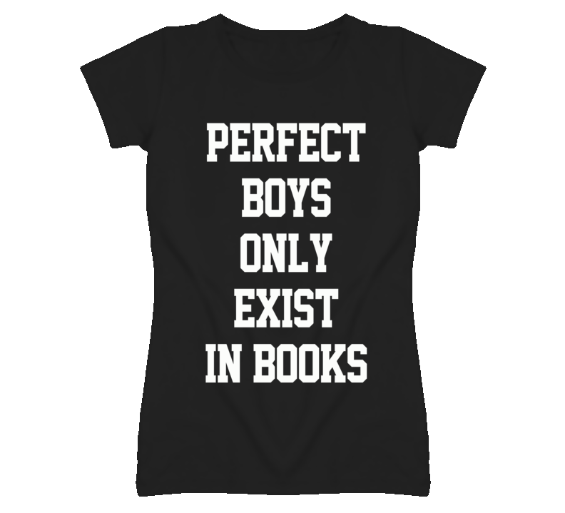 Perfect Boys Only Exist In Books Funny T Shirt