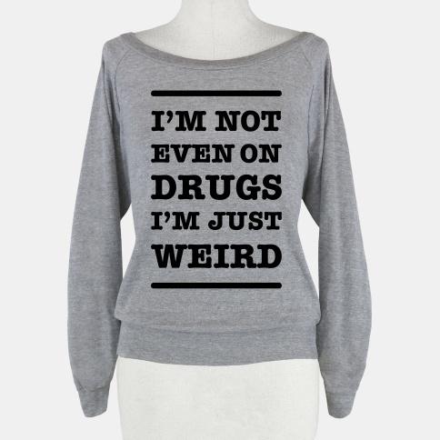I'm Just Weird | HUMAN | T-Shirts, Tanks, Sweatshirts and Hoodies