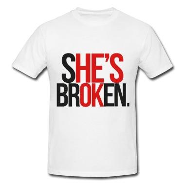 She is broken, he is okay T-Shirt   Spreadshirt   ID: 8732780