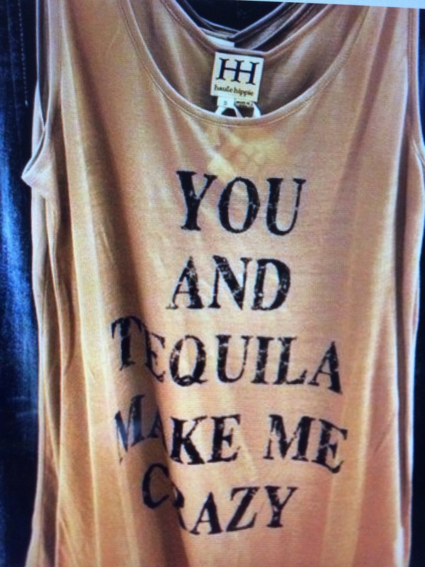 tank top you and tequila make me crazy