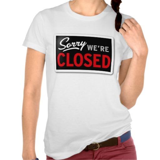 Sorry, We're Closed Tshirt | Zazzle.co.uk