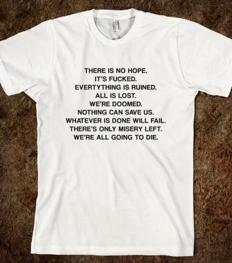 There is no hope - Too Sassy 4 U - Skreened T-shirts, Organic Shirts, Hoodies, Kids Tees, Baby One-Pieces and Tote Bags Custom T-Shirts, Organic Shirts, Hoodies, Novelty Gifts, Kids Apparel, Baby One-Pieces   Skreened - Ethical Custom Apparel