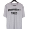 Permanently tired t-shirt men women and youth
