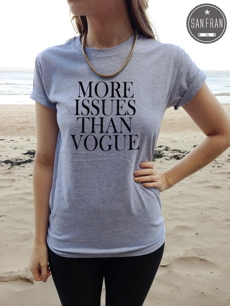More Issues Than Vogue T Shirt Top White Black Grey Fashion Dope Funny Swag | eBay