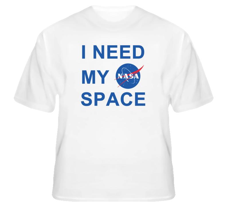 I Need My Nasa Space Program T Shirt