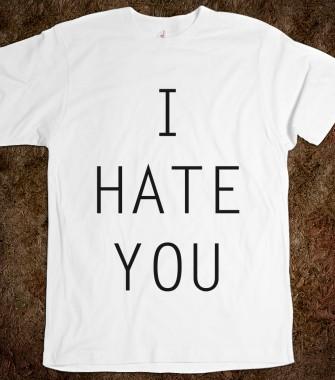 I Hate You - Your Life On A Shirt - Skreened T-shirts, Organic Shirts, Hoodies, Kids Tees, Baby One-Pieces and Tote Bags Custom T-Shirts, Organic Shirts, Hoodies, Novelty Gifts, Kids Apparel, Baby One-Pieces   Skreened - Ethical Custom Apparel
