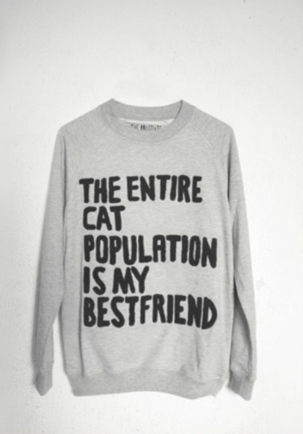 sweater cats grey lack swae hoodie sweatshirt blogger shirt cats bff quote on it type type writing crewneck grey population is my cats tumblr oversized sweater grey sweater black bff funny funny sweater quote on it cute jacket comfy hate people jumper warm cat grey top cats pullover