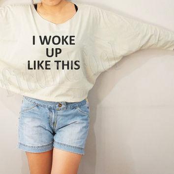 I Woke Up Like This Shirts Text Shirts Funny Shirts Bat Sleeve TShirts Crop Shirts Long Sleeve Oversized Sweatshirt Women Shirts - FREE SIZE on Wanelo