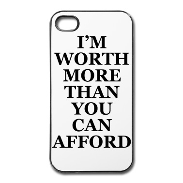 I'm worth more than you can afford Phone & Tablet Cases iPhone Case | Spreadshirt | ID: 14353127