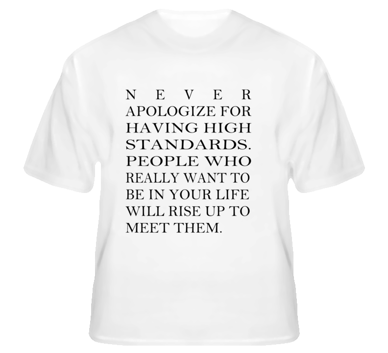 Never Apologize for Having High Standards Popular White T Shirt