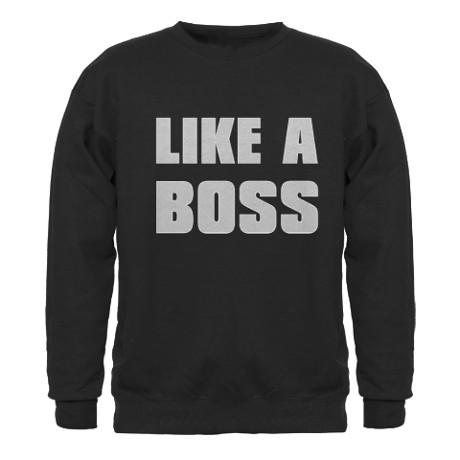 Like A Boss [bold] Sweatshirt by nskiny