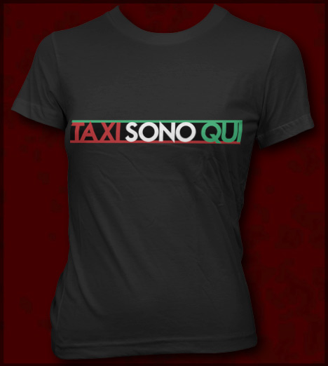 TAXI SONO QUI CABS ARE HERE ITALIAN T-SHIRT - JERSEY SHORE T-SHIRTS FOR GUIDOS AND GUIDETTES