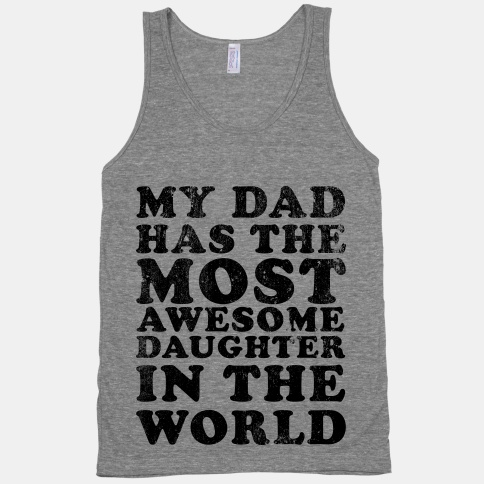 My Dad Has The Most Awesome Daughter in The World | HUMAN | T-Shirts, Tanks, Sweatshirts and Hoodies