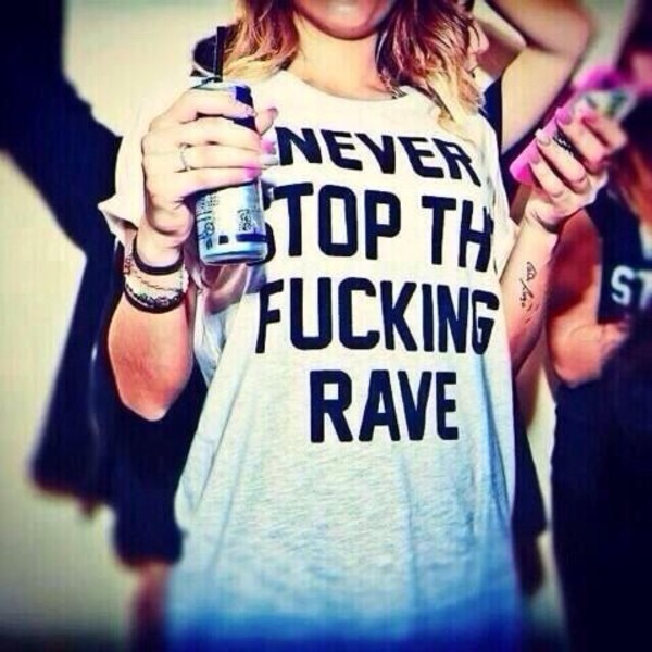t-shirt never stop the fucking rave tshirt