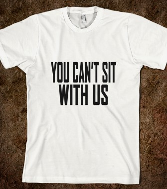 You Cant sit With Us Tee Shirt N - HYDECREW - Skreened T-shirts, Organic Shirts, Hoodies, Kids Tees, Baby One-Pieces and Tote Bags Custom T-Shirts, Organic Shirts, Hoodies, Novelty Gifts, Kids Apparel, Baby One-Pieces   Skreened - Ethical Custom Apparel