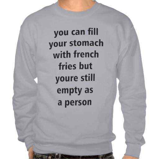 You can fill your stomach... sweater pull over sweatshirt from Zazzle.com