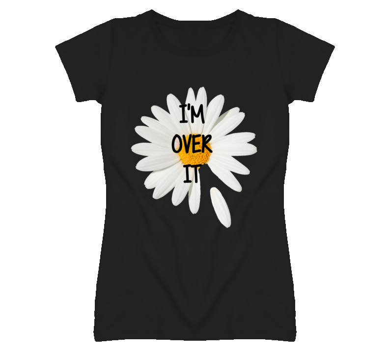 I'm Over It Falling Petal Daisy Popular T Shirt
