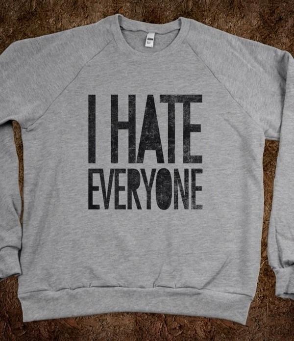 sweater grey sweater sweatshirt i hate everyone skreened oversized sweater tumblr clothes
