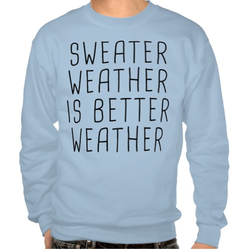 Sweater Weather Is Better Weather Pullover Sweatshirts - Zazzle.com.au