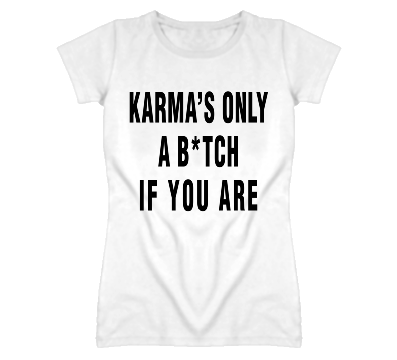 Karmas Only a B*tch If You Are Funny Celebrity T Shirt