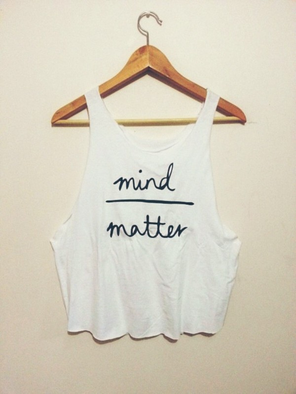 shirt tumblr cropped cut mind over matter mind matter tank top white tank top white tank top loose tumblr shirt