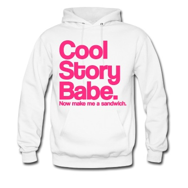 Cool Story Babe.  Now make me a sandwich.  Pink. Hoodie | Spreadshirt | ID: 9387831