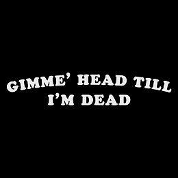 Gimme Head Till I'M Dead Revenge of The Nerds Comedy Funny T Shirt | eBay