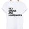 Sex drugs and homework white t shirt