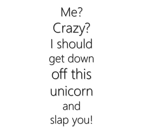 Me? Crazy? I Should Get Off My Unicorn And Slap You T Shirt   Cheap Funny T Shirts ~  Pop Culture T Shirts ~ Baby Onesies ~ Xray Skeleton Baby Tops ~ Funny Maternity Tops