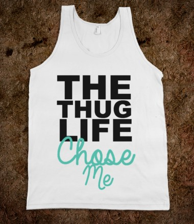 Thug Life Chose Me - The One Stop - Skreened T-shirts, Organic Shirts, Hoodies, Kids Tees, Baby One-Pieces and Tote Bags Custom T-Shirts, Organic Shirts, Hoodies, Novelty Gifts, Kids Apparel, Baby One-Pieces | Skreened - Ethical Custom Apparel
