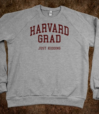 Harvard Grad Just Kidding (Sweater) - College Is For Your mom - Skreened T-shirts, Organic Shirts, Hoodies, Kids Tees, Baby One-Pieces and Tote Bags Custom T-Shirts, Organic Shirts, Hoodies, Novelty Gifts, Kids Apparel, Baby One-Pieces | Skreened - Ethical Custom Apparel