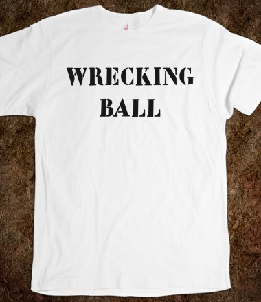 Wrecking Ball - Your Life On A Shirt - Skreened T-shirts, Organic Shirts, Hoodies, Kids Tees, Baby One-Pieces and Tote Bags Custom T-Shirts, Organic Shirts, Hoodies, Novelty Gifts, Kids Apparel, Baby One-Pieces | Skreened - Ethical Custom Apparel