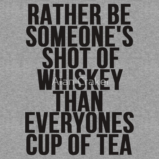 """""""Rather Be Someone's Shot Of Whiskey"""" T-Shirts & Hoodies by Alan Craker 