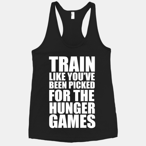 Train for the Hunger Games | HUMAN | T-Shirts, Tanks, Sweatshirts and Hoodies