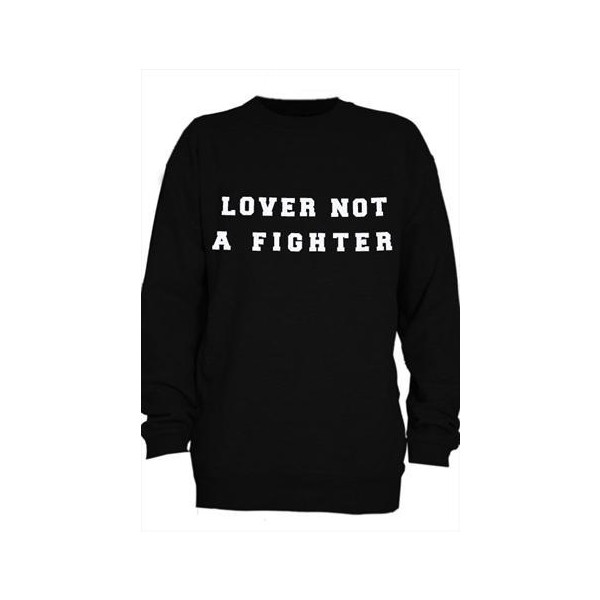Lover Not A Fighter Sweatshirt - Polyvore