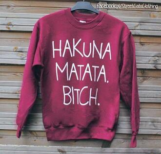 sweater clothes red hakuna matata bitch swag hakuna matata bitch funny sweater .. hakuna matata sweather burgunder oversized sweater red jumper red sweater big white letters funny shirt style fashion lovely burgundy bordeux top quote on it cody lion king disney