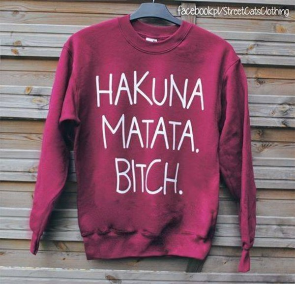 sweater clothes red hakuna matata bitch swag hakuna matata bitch funny sweater .. hakuna matata sweather burgunder oversized sweater red jumper red sweater big white letters funny shirt funny sweater style fashion lovely burgundy bordeux top quote on it cody lion king disney