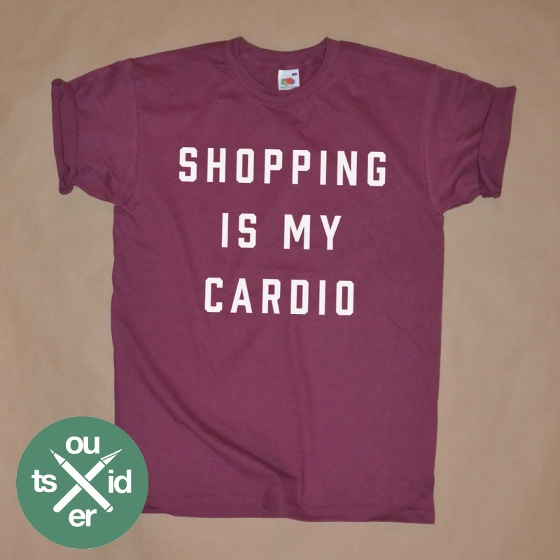 SHOPPING IS MY CARDIO / Outsider.