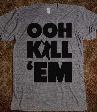 Ooh Kill Em' - Ratchet Fashionz - Skreened T-shirts, Organic Shirts, Hoodies, Kids Tees, Baby One-Pieces and Tote Bags Custom T-Shirts, Organic Shirts, Hoodies, Novelty Gifts, Kids Apparel, Baby One-Pieces   Skreened - Ethical Custom Apparel